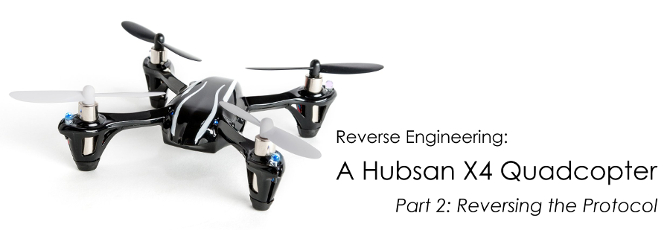 Reverse Engineering a Hubsan X4 Quadcopter — Part 2: Reversing The Protocol