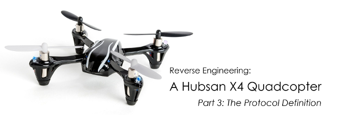 Reverse Engineering a Hubsan X4 Quadcopter – Part 3: The Protocol Definition