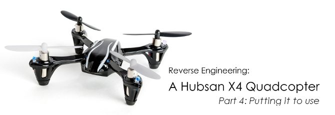 Reverse Engineering a Hubsan X4 Quadcopter – Part 4: Putting It To Use